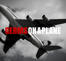 Germs on the Plane: What to Do When you Fly with Germs, Microbes, and uncleanliness?