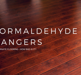 Formaldehyde Emissions in Laminate Flooring; How Dangerous is It?