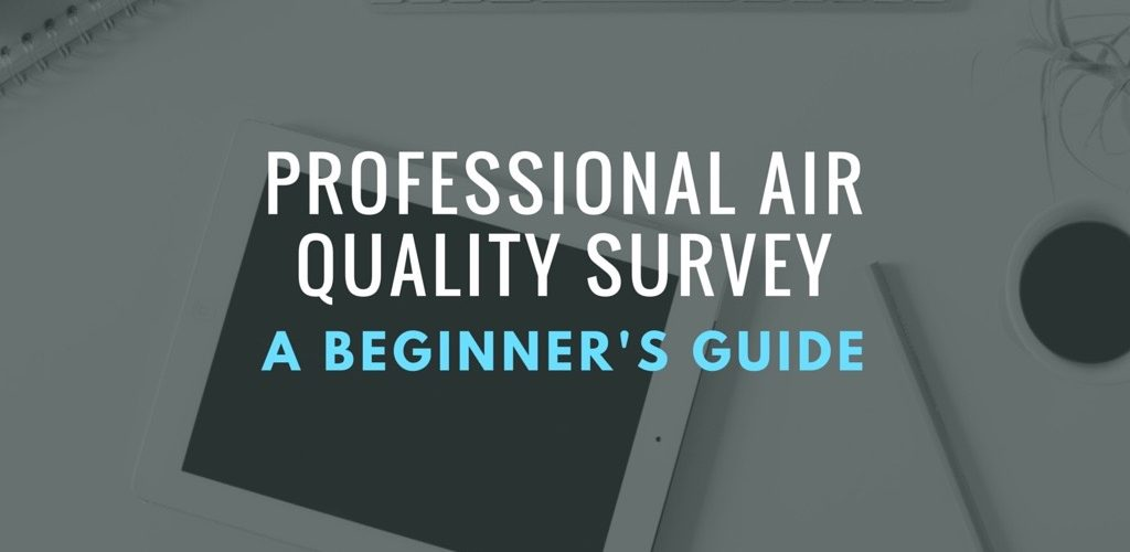 Learn About a Professional Indoor Air Quality Surveys!