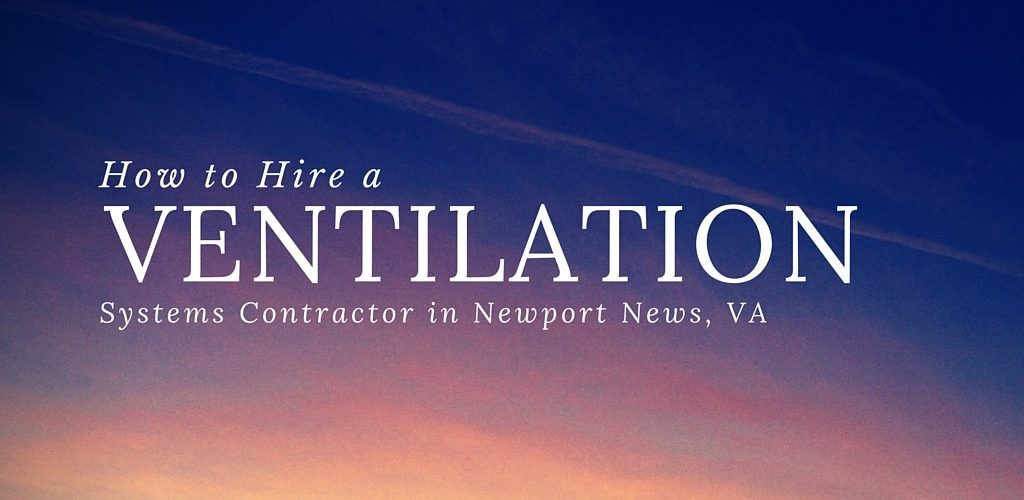 How to Hire a Ventilation Systems Cleaning Contractor in Newport News, VA