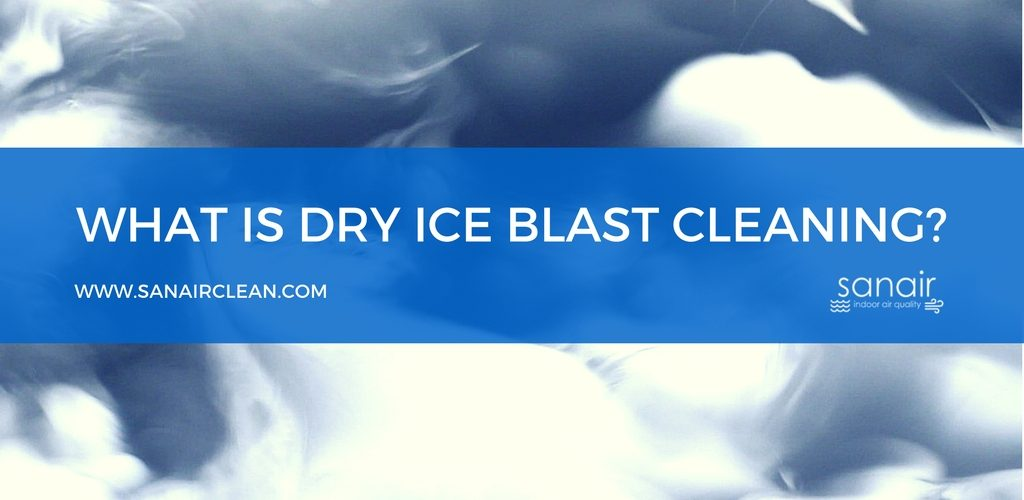What is Dry Ice Blast Cleaning (Cryogenic Cleaning)? SANAIR IAQ