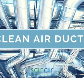 Air Ducts: Why Should You Clean Them Regularly BY SANAIR IAQ