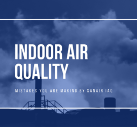 5 Mistakes You're Making With Your Indoor Air Quality | SANAIR IAQ