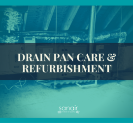 How to Save Money with Drain Pan Care and Refurbishment by SANAIR IAQ