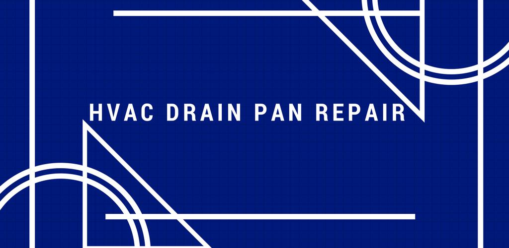 Hvac Drain Pan Repair And Refurbishment What You Need To