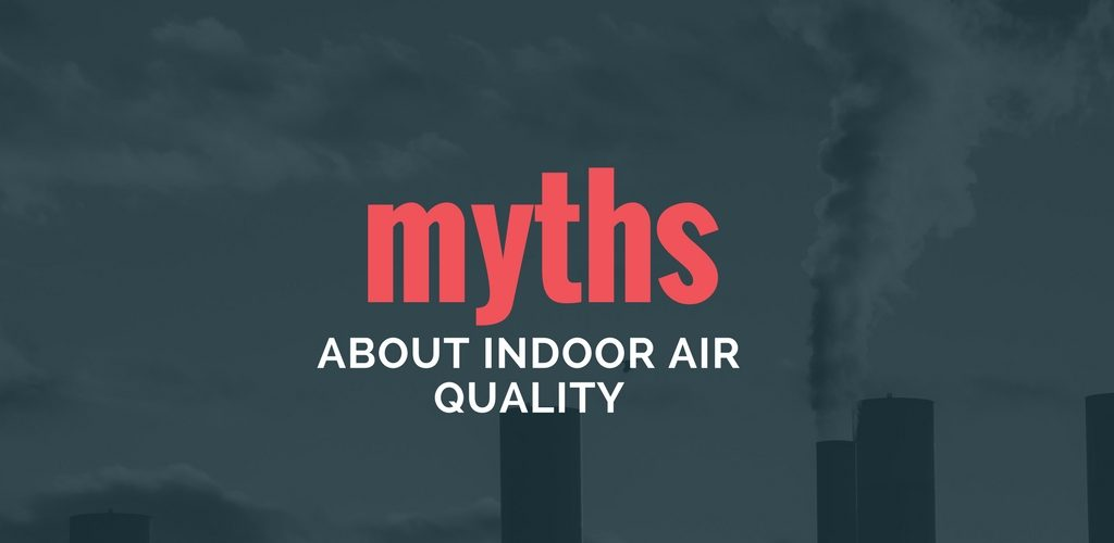 5 Myths About Indoor Air Quality: Busted! | SANAIR IAQ